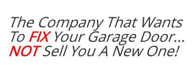 The Company That Wants To Fix Your Garage Door..... Not Sell You A New One!